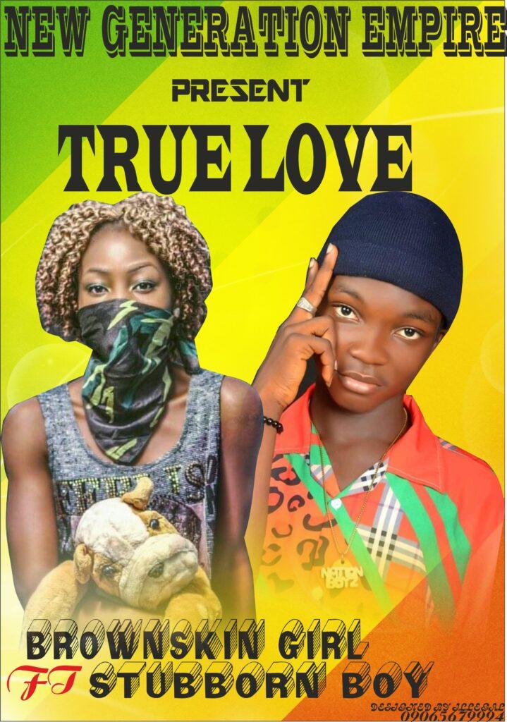 [MP3] Brown Skin Girl Ft Stuborn Boy – True love