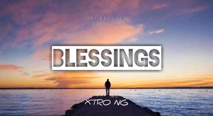 [Mp3] Xtro Ng – Blessings